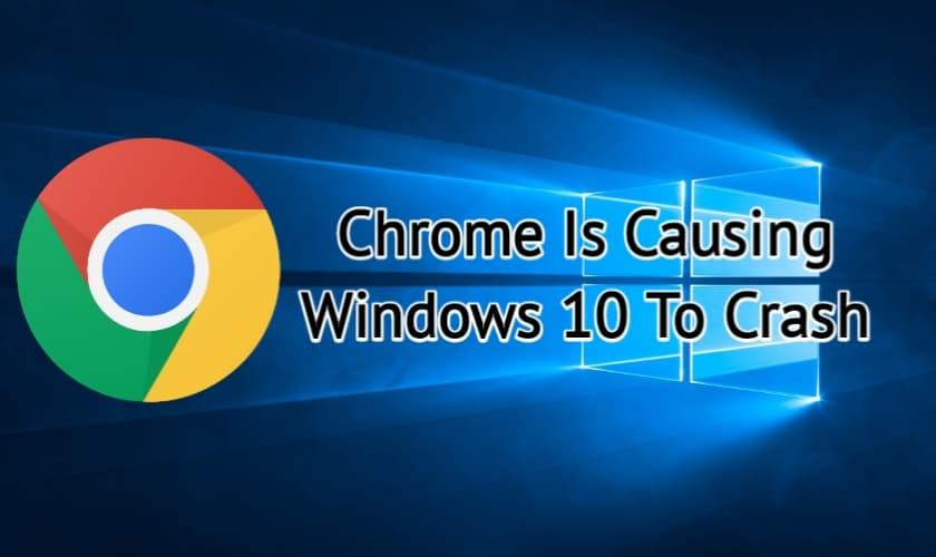 How To Fix Google Chrome Exploit Is Causing Windows 10 To Crash